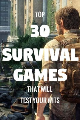 Top 30 Survival Games That Will Test Your Wits