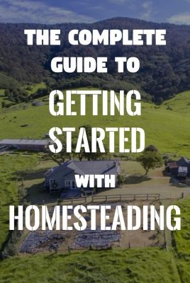 The Complete Guide To Getting Started With Homesteading In 2018
